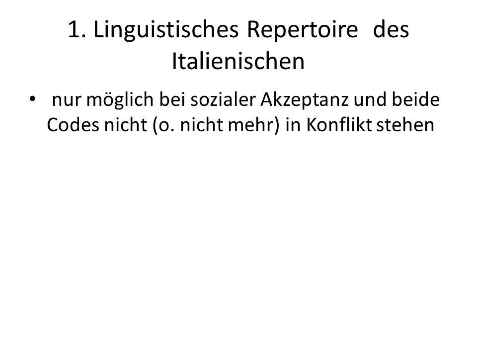 1. Linguistisches Repertoire des Italienischen nur möglich bei sozialer Akzeptanz und beide Codes nicht (o. nicht mehr) in Konflikt stehen