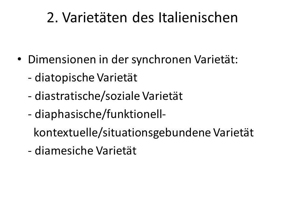 2. Varietäten des Italienischen Dimensionen in der synchronen Varietät: - diatopische Varietät - diastratische/soziale Varietät - diaphasische/funktio
