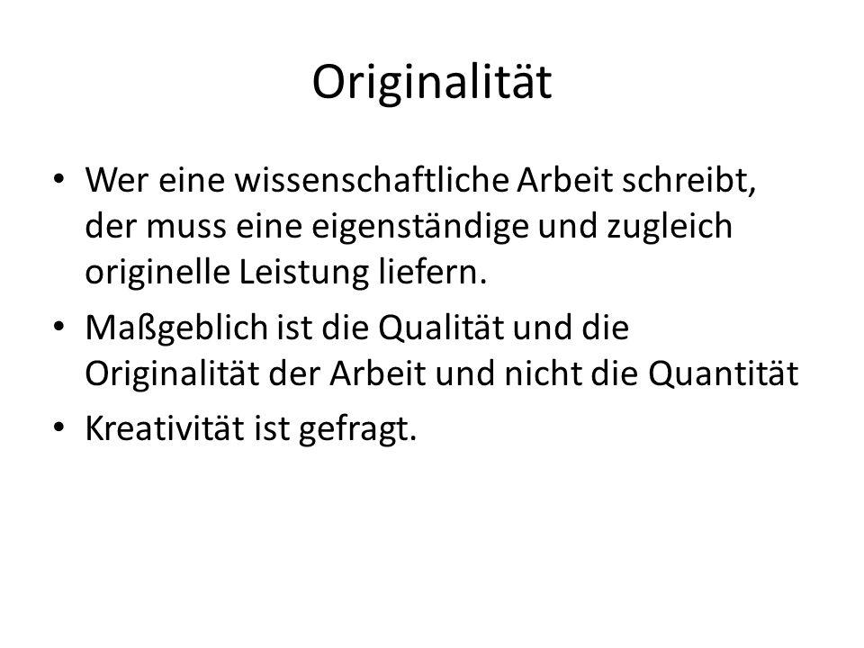 Originalität Wer eine wissenschaftliche Arbeit schreibt, der muss eine eigenständige und zugleich originelle Leistung liefern. Maßgeblich ist die Qual