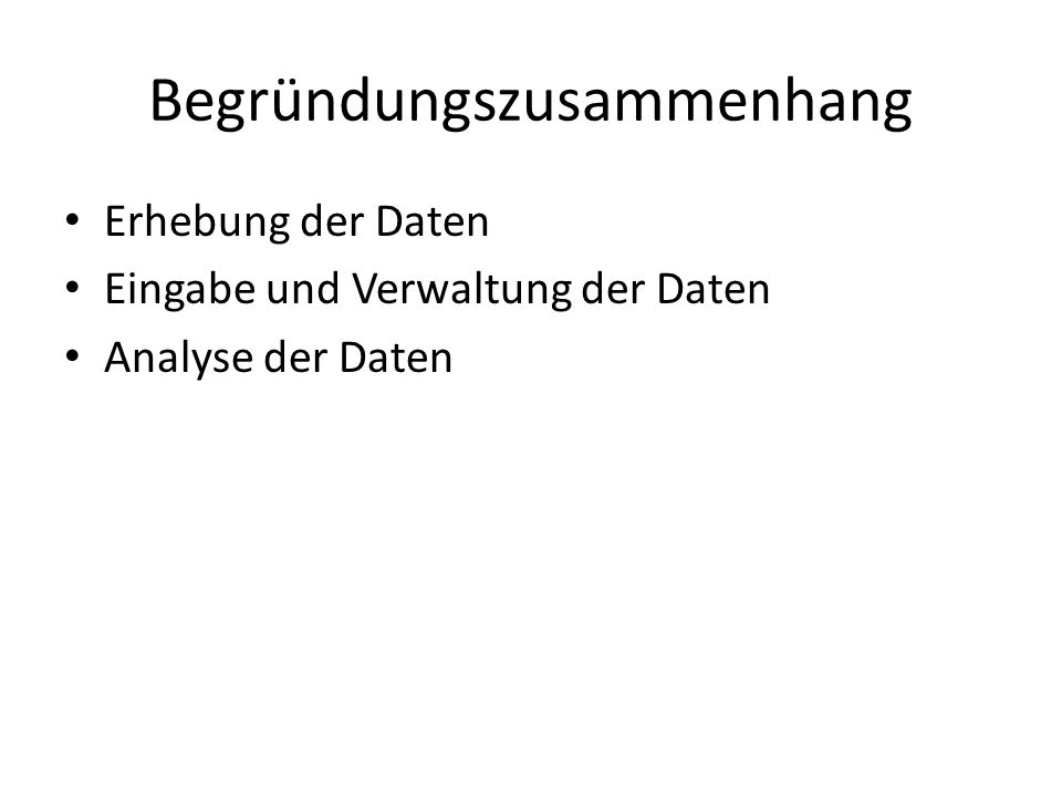 Begründungszusammenhang Erhebung der Daten Eingabe und Verwaltung der Daten Analyse der Daten