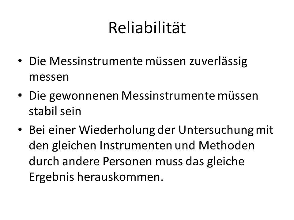 Reliabilität Die Messinstrumente müssen zuverlässig messen Die gewonnenen Messinstrumente müssen stabil sein Bei einer Wiederholung der Untersuchung m