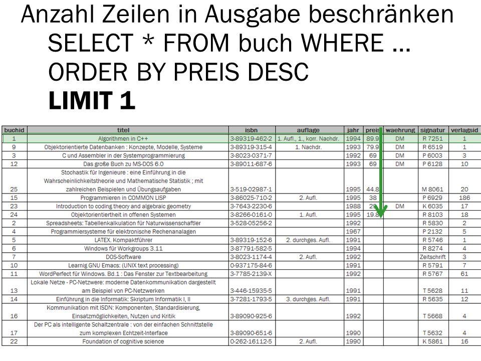 Anzahl Zeilen in Ausgabe beschränken SELECT * FROM buch WHERE … ORDER BY PREIS DESC LIMIT 1