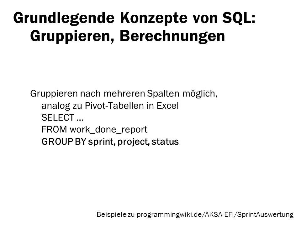 Grundlegende Konzepte von SQL: Gruppieren, Berechnungen Gruppieren nach mehreren Spalten möglich, analog zu Pivot-Tabellen in Excel SELECT … FROM work