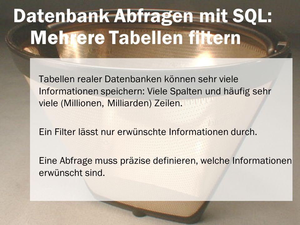 Datenbank Abfragen mit SQL: Mehrere Tabellen filtern Tabellen realer Datenbanken können sehr viele Informationen speichern: Viele Spalten und häufig s
