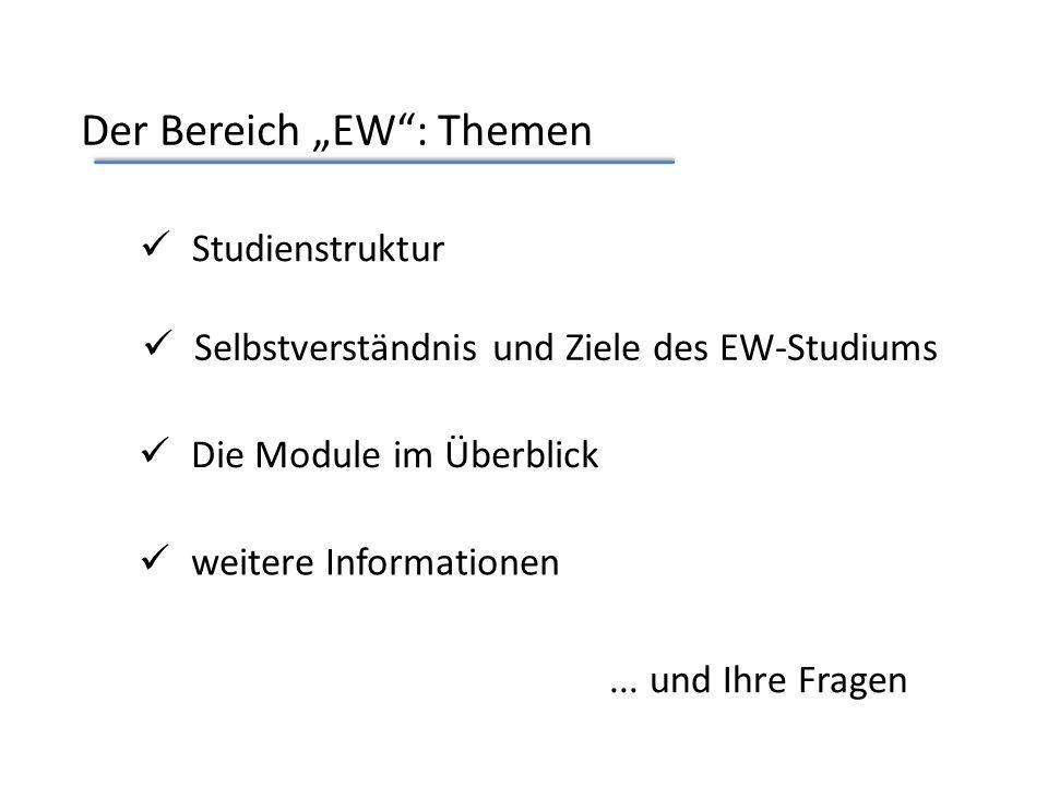 Der Bereich EW: Themen Selbstverständnis und Ziele des EW-Studiums Die Module im Überblick weitere Informationen Studienstruktur...
