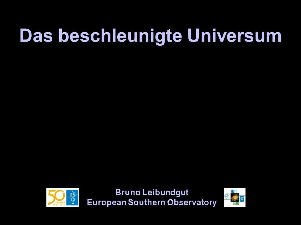 Das beschleunigte Universum Bruno Leibundgut European Southern Observatory