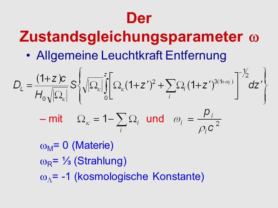Allgemeine Leuchtkraft Entfernung –mit und M = 0 (Materie) R = (Strahlung) = -1 (kosmologische Konstante) Der Zustandsgleichungsparameter