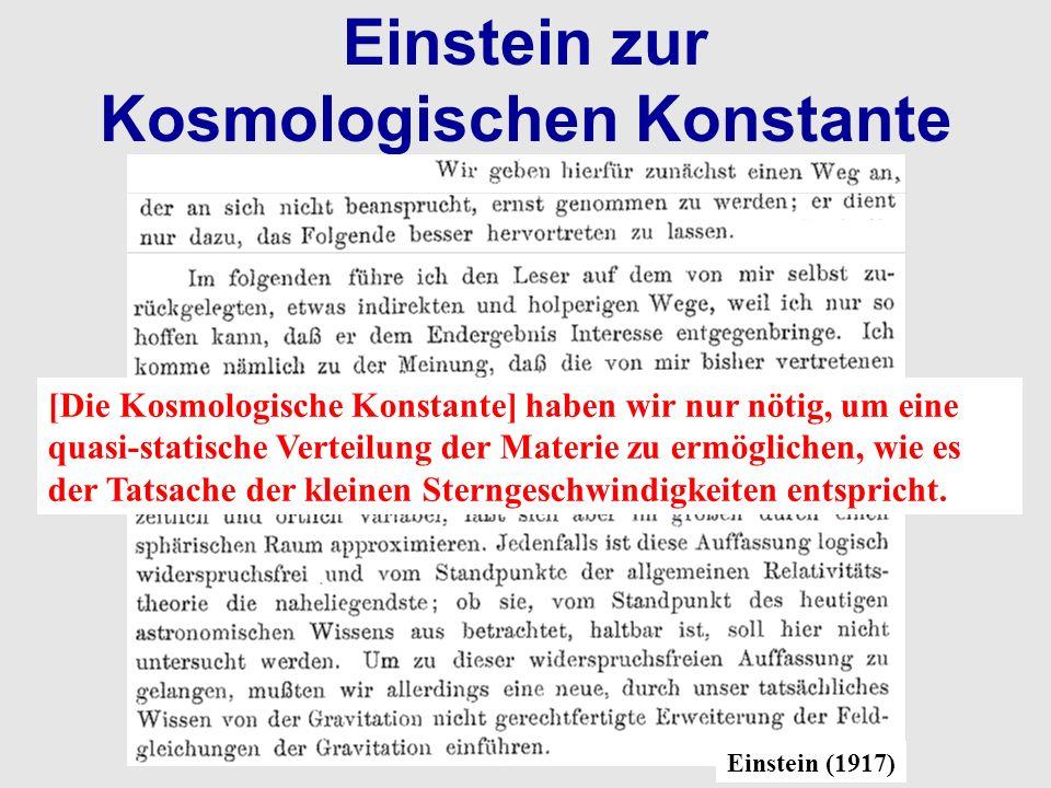 Einstein zur Kosmologischen Konstante Einstein (1917) [Die Kosmologische Konstante] haben wir nur nötig, um eine quasi-statische Verteilung der Materi