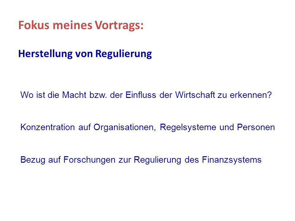 Fokus meines Vortrags: Herstellung von Regulierung Wo ist die Macht bzw.