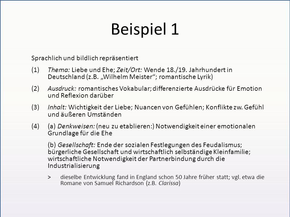 Beispiel 1 Sprachlich und bildlich repräsentiert (1)Thema: Liebe und Ehe; Zeit/Ort: Wende 18./19. Jahrhundert in Deutschland (z.B. Wilhelm Meister; ro