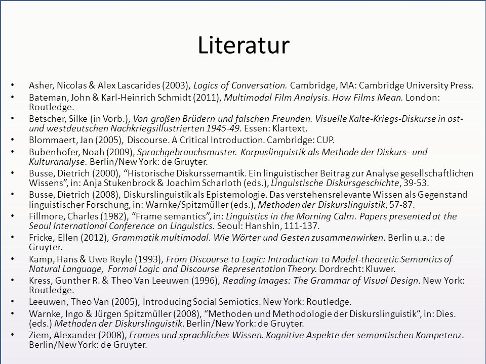 Literatur Asher, Nicolas & Alex Lascarides (2003), Logics of Conversation. Cambridge, MA: Cambridge University Press. Bateman, John & Karl-Heinrich Sc