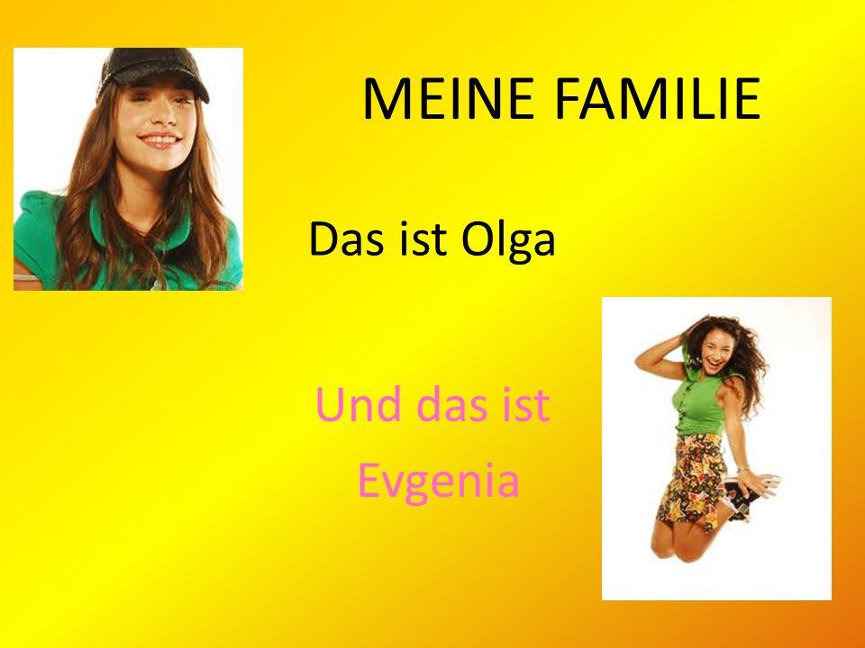 Das ist Olga Und das ist Evgenia MEINE FAMILIE