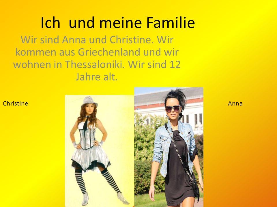 Ich und meine Familie Wir sind Anna und Christine. Wir kommen aus Griechenland und wir wohnen in Thessaloniki. Wir sind 12 Jahre alt. ChristineAnna