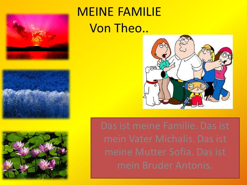MEINE FAMILIE Von Theo.. Das ist meine Familie. Das ist mein Vater Michalis. Das ist meine Mutter Sofia. Das ist mein Bruder Antonis.