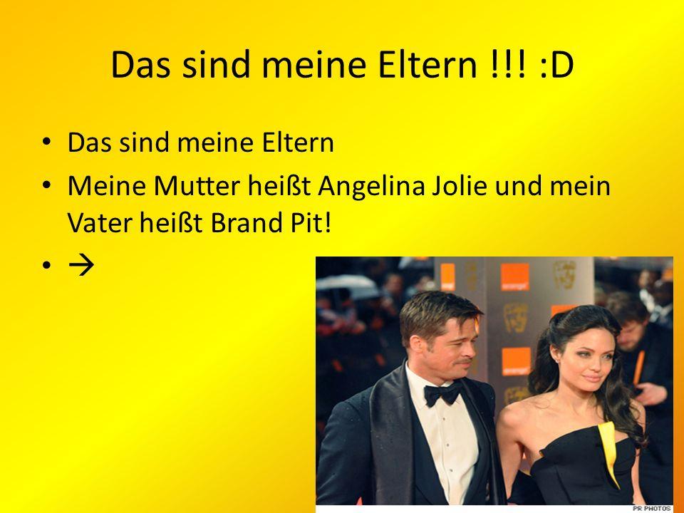 Das sind meine Eltern !!! :D Das sind meine Eltern Meine Mutter heißt Angelina Jolie und mein Vater heißt Brand Pit!