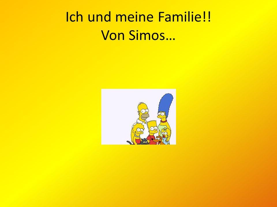 Ich und meine Familie!! Von Simos…