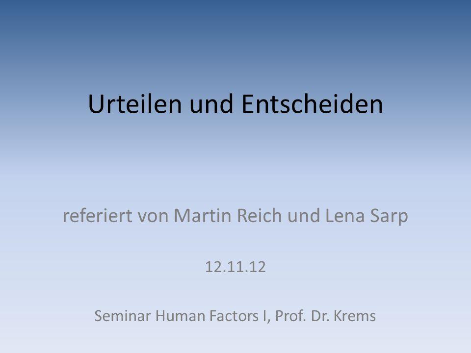 Urteilen und Entscheiden referiert von Martin Reich und Lena Sarp 12.11.12 Seminar Human Factors I, Prof.
