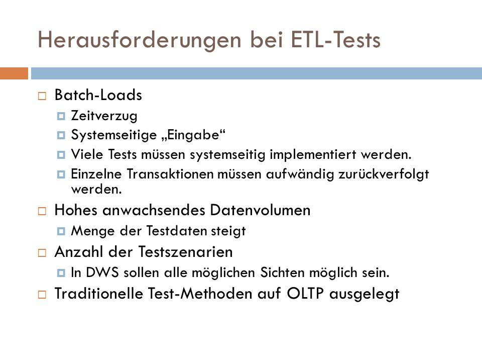Herausforderungen bei ETL-Tests Batch-Loads Zeitverzug Systemseitige Eingabe Viele Tests müssen systemseitig implementiert werden. Einzelne Transaktio