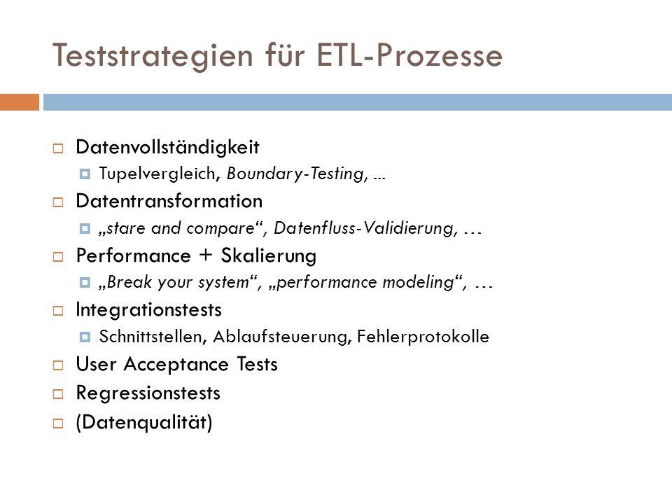 Teststrategien für ETL-Prozesse Datenvollständigkeit Tupelvergleich, Boundary-Testing,... Datentransformation stare and compare, Datenfluss-Validierun