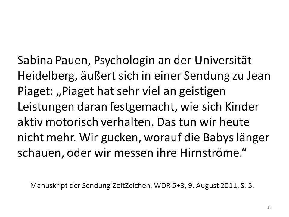 Sabina Pauen, Psychologin an der Universität Heidelberg, äußert sich in einer Sendung zu Jean Piaget: Piaget hat sehr viel an geistigen Leistungen dar