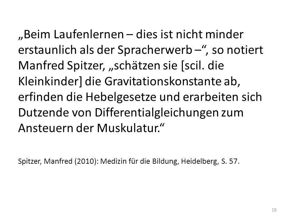 Beim Laufenlernen – dies ist nicht minder erstaunlich als der Spracherwerb –, so notiert Manfred Spitzer, schätzen sie [scil. die Kleinkinder] die Gra