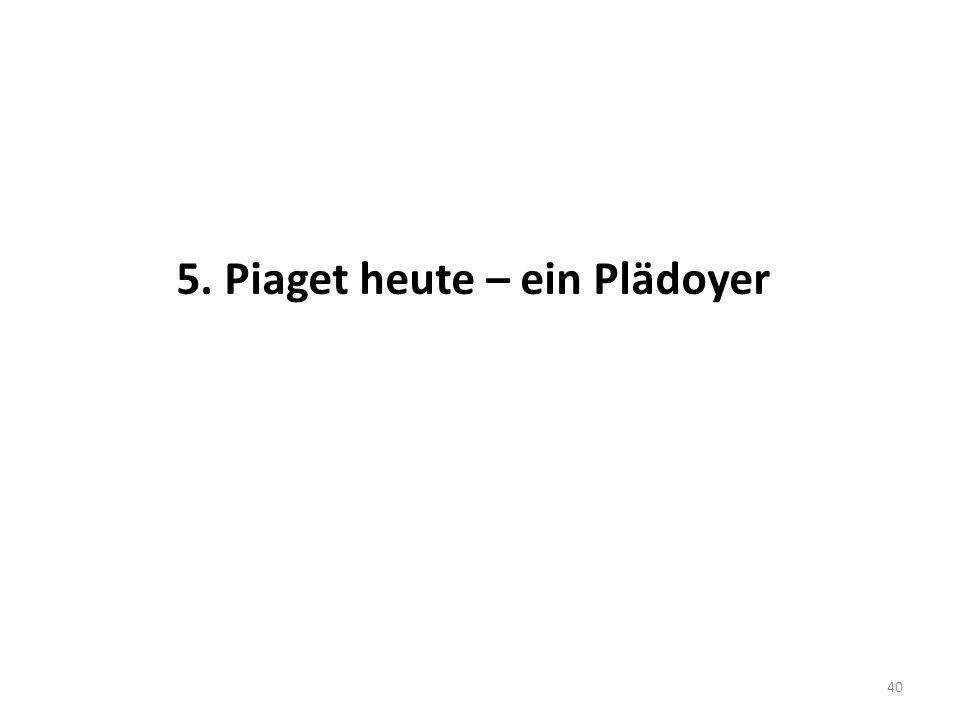 5. Piaget heute – ein Plädoyer 40
