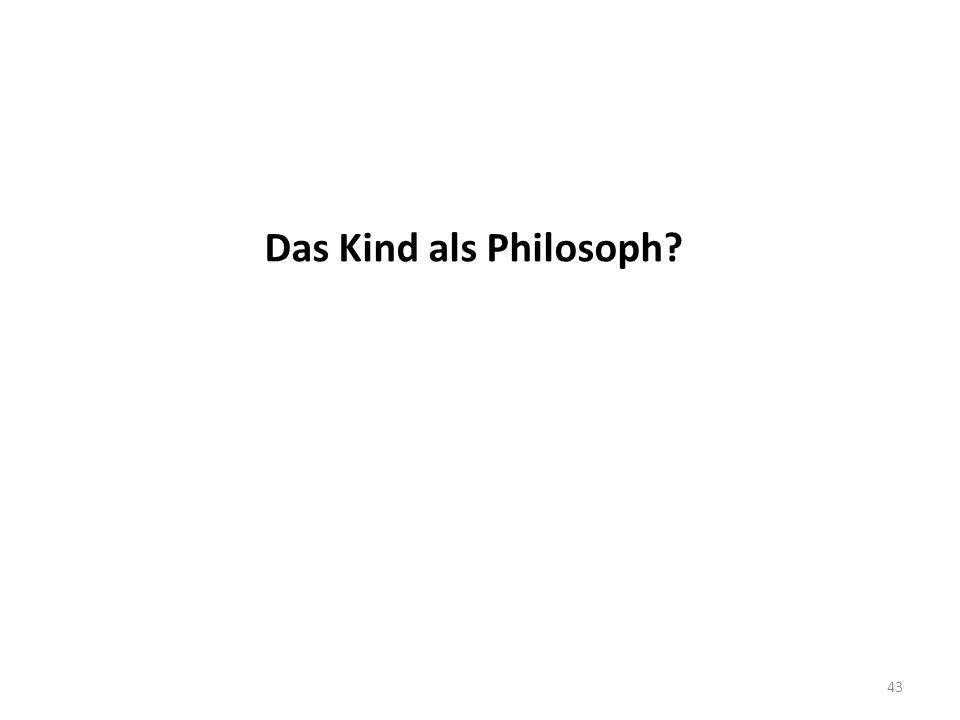 Das Kind als Philosoph? 43