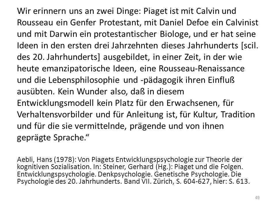 Wir erinnern uns an zwei Dinge: Piaget ist mit Calvin und Rousseau ein Genfer Protestant, mit Daniel Defoe ein Calvinist und mit Darwin ein protestant