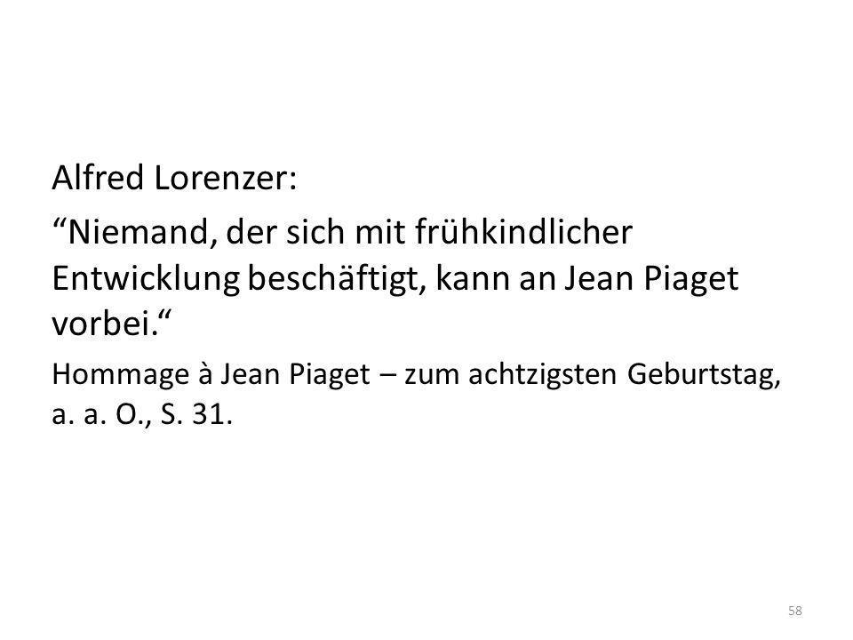 Alfred Lorenzer: Niemand, der sich mit frühkindlicher Entwicklung beschäftigt, kann an Jean Piaget vorbei. Hommage à Jean Piaget – zum achtzigsten Geb