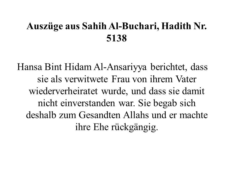 Auszüge aus Sahih Al-Buchari, Hadith Nr. 5138 Hansa Bint Hidam Al-Ansariyya berichtet, dass sie als verwitwete Frau von ihrem Vater wiederverheiratet