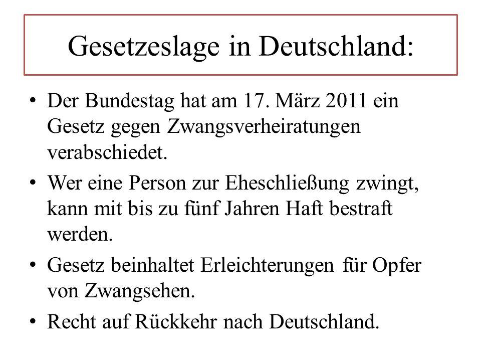 Der Bundestag hat am 17. März 2011 ein Gesetz gegen Zwangsverheiratungen verabschiedet. Wer eine Person zur Eheschließung zwingt, kann mit bis zu fünf