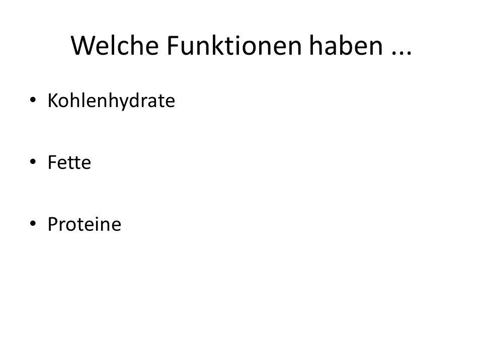 Welche Funktionen haben... Kohlenhydrate Fette Proteine