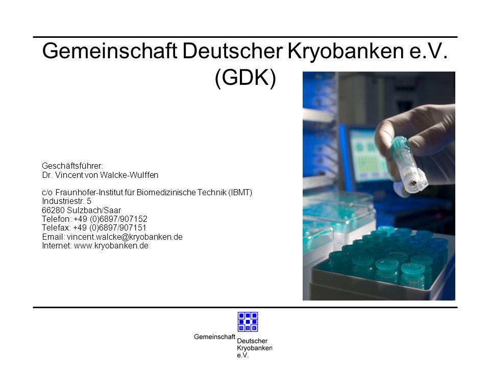 Gemeinschaft Deutscher Kryobanken e.V. (GDK) Geschäftsführer: Dr. Vincent von Walcke-Wulffen c/o Fraunhofer-Institut für Biomedizinische Technik (IBMT