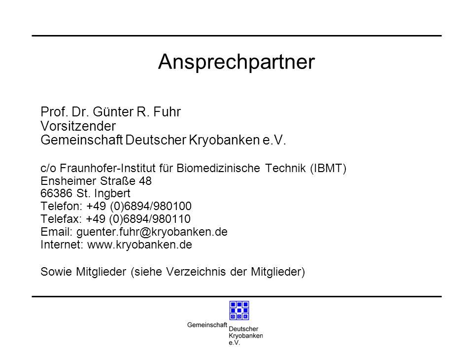 Ansprechpartner Prof. Dr. Günter R. Fuhr Vorsitzender Gemeinschaft Deutscher Kryobanken e.V. c/o Fraunhofer-Institut für Biomedizinische Technik (IBMT