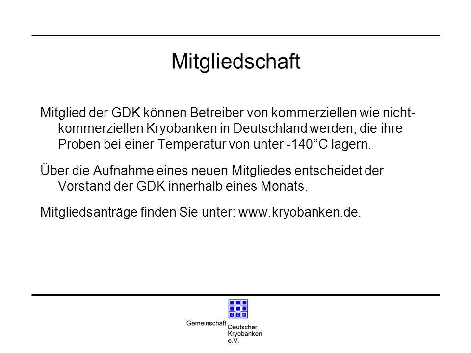 Mitgliedschaft Mitglied der GDK können Betreiber von kommerziellen wie nicht- kommerziellen Kryobanken in Deutschland werden, die ihre Proben bei eine