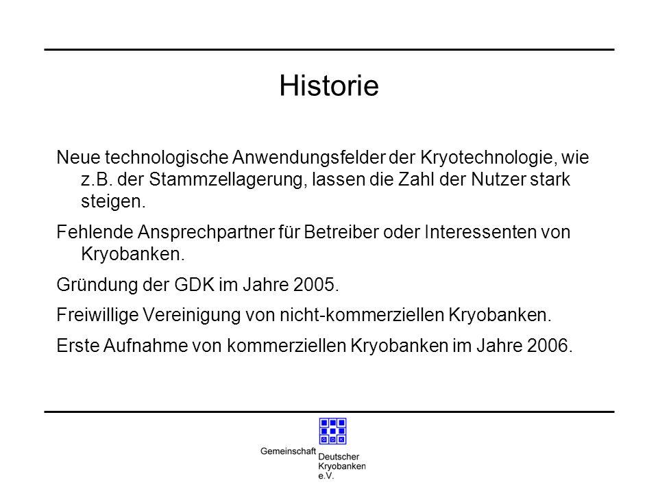 Historie Neue technologische Anwendungsfelder der Kryotechnologie, wie z.B. der Stammzellagerung, lassen die Zahl der Nutzer stark steigen. Fehlende A