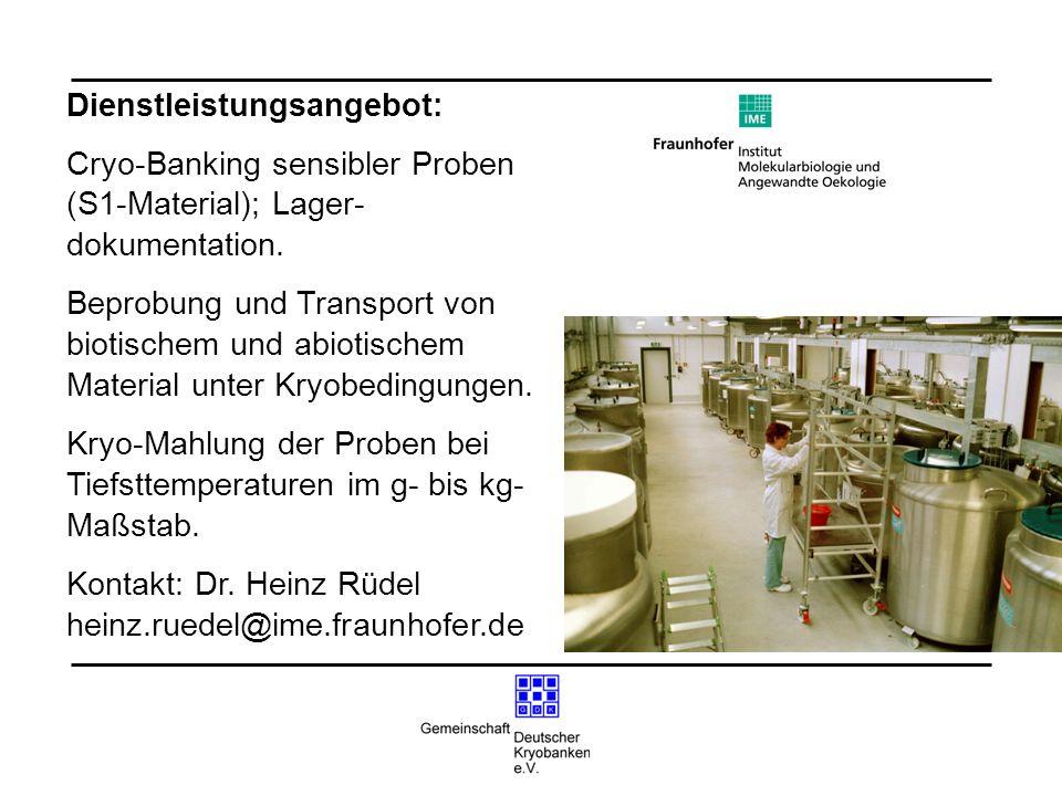 Dienstleistungsangebot: Cryo-Banking sensibler Proben (S1-Material); Lager- dokumentation. Beprobung und Transport von biotischem und abiotischem Mate