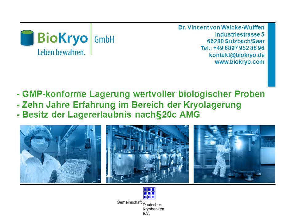 - GMP-konforme Lagerung wertvoller biologischer Proben - Zehn Jahre Erfahrung im Bereich der Kryolagerung - Besitz der Lagererlaubnis nach§20c AMG Dr.