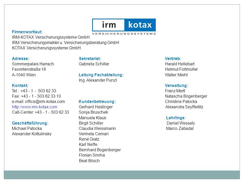 Firmenwortlaut: IRM-KOTAX Versicherungssysteme GmbH IRM Versicherungsmakler u. Versicherungsberatung GmbH KOTAX Versicherungssysteme GmbH Adresse:Sekr