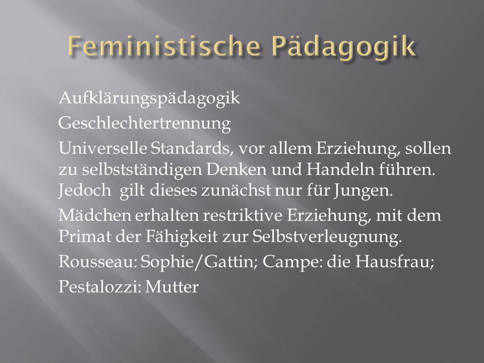 Aufklärungspädagogik Geschlechtertrennung Universelle Standards, vor allem Erziehung, sollen zu selbstständigen Denken und Handeln führen.