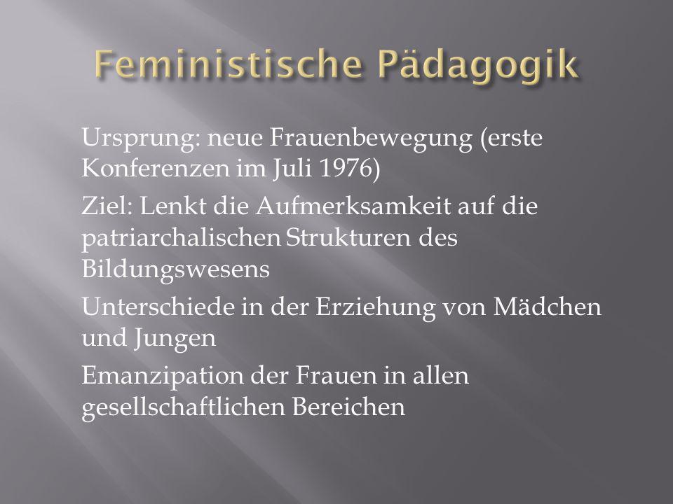Ursprung: neue Frauenbewegung (erste Konferenzen im Juli 1976) Ziel: Lenkt die Aufmerksamkeit auf die patriarchalischen Strukturen des Bildungswesens Unterschiede in der Erziehung von Mädchen und Jungen Emanzipation der Frauen in allen gesellschaftlichen Bereichen
