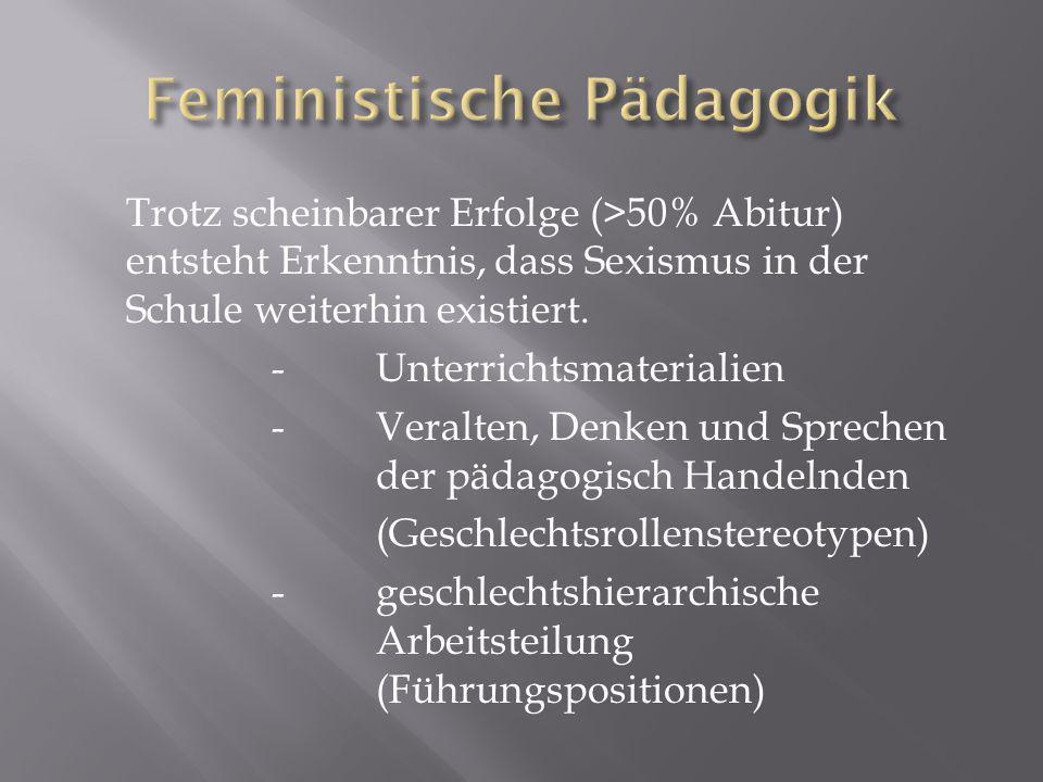 Trotz scheinbarer Erfolge (>50% Abitur) entsteht Erkenntnis, dass Sexismus in der Schule weiterhin existiert.