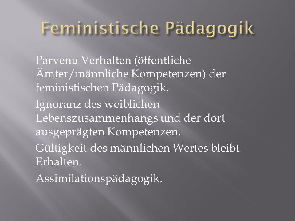 Parvenu Verhalten (öffentliche Ämter/männliche Kompetenzen) der feministischen Pädagogik.