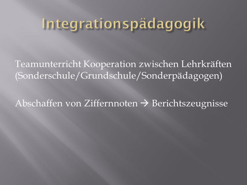 Teamunterricht Kooperation zwischen Lehrkräften (Sonderschule/Grundschule/Sonderpädagogen) Abschaffen von Ziffernnoten Berichtszeugnisse