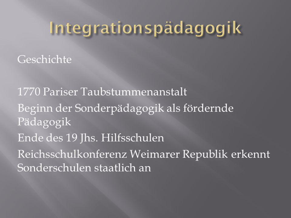 Geschichte 1770 Pariser Taubstummenanstalt Beginn der Sonderpädagogik als fördernde Pädagogik Ende des 19 Jhs.