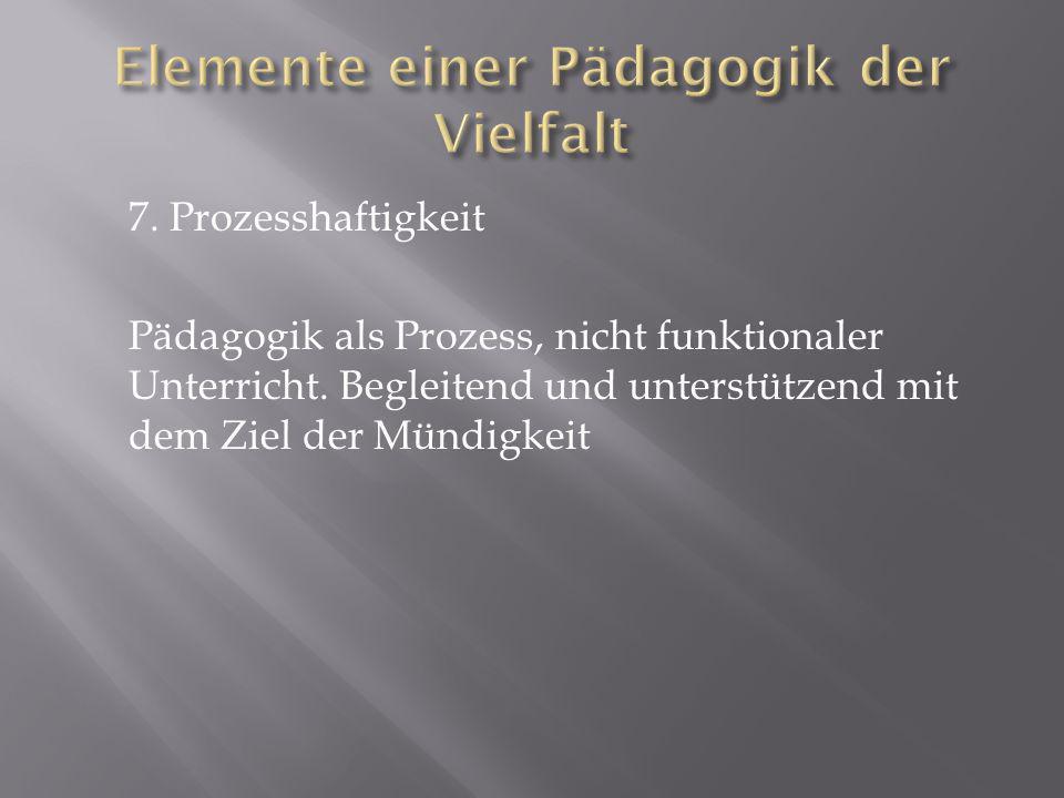 7.Prozesshaftigkeit Pädagogik als Prozess, nicht funktionaler Unterricht.