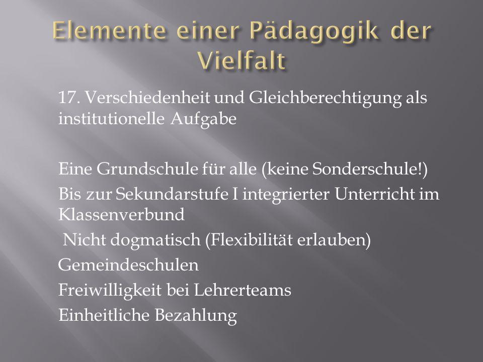 17. Verschiedenheit und Gleichberechtigung als institutionelle Aufgabe Eine Grundschule für alle (keine Sonderschule!) Bis zur Sekundarstufe I integri