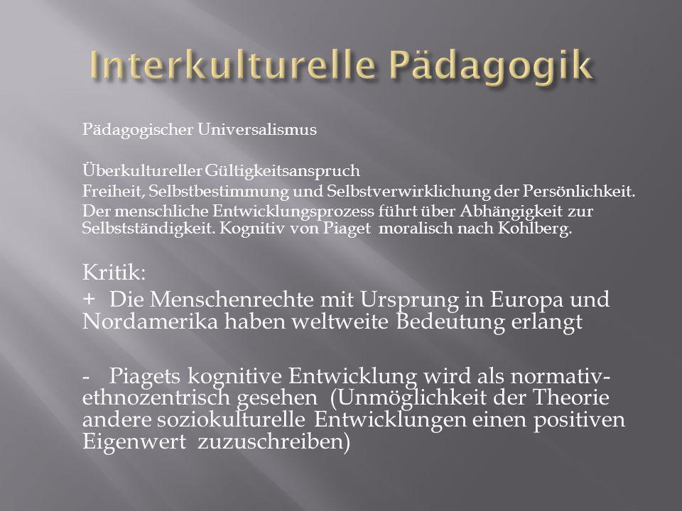 Pädagogischer Universalismus Überkultureller Gültigkeitsanspruch Freiheit, Selbstbestimmung und Selbstverwirklichung der Persönlichkeit.