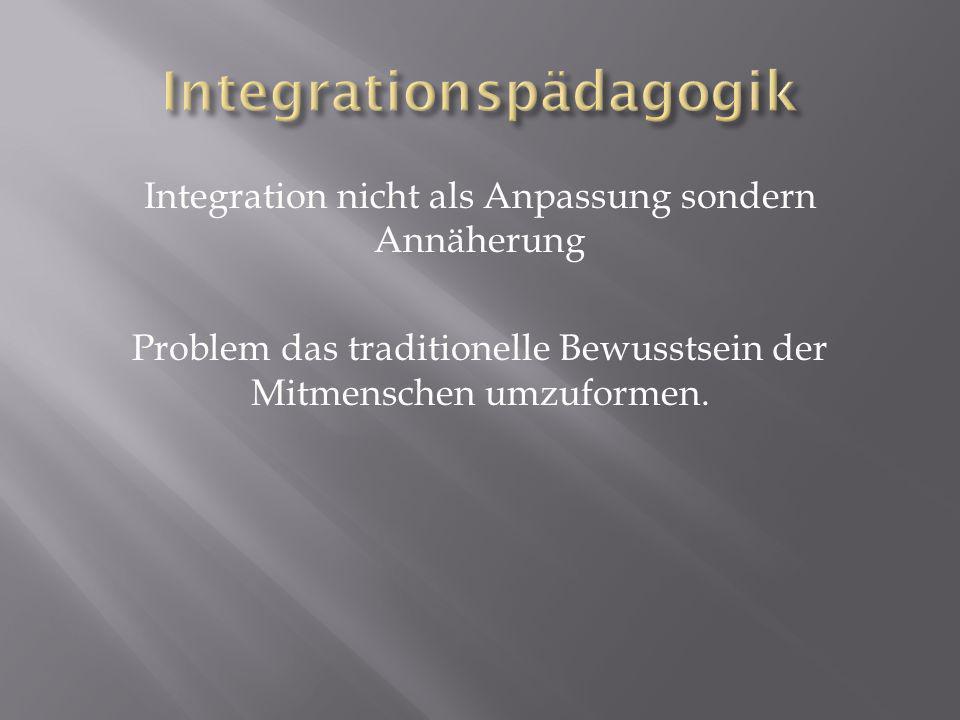 Integration nicht als Anpassung sondern Annäherung Problem das traditionelle Bewusstsein der Mitmenschen umzuformen.