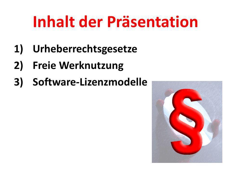 Inhalt der Präsentation 1)Urheberrechtsgesetze 2)Freie Werknutzung 3)Software-Lizenzmodelle